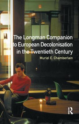 Longman Companion to European Decolonisation in the Twentieth Century - Chamberlain, Muriel E