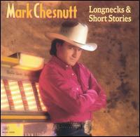Longnecks & Short Stories - Mark Chesnutt