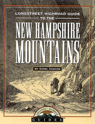 Longstreet Highroad Guide to the New Hampshire Mountains - Cushing, Carol