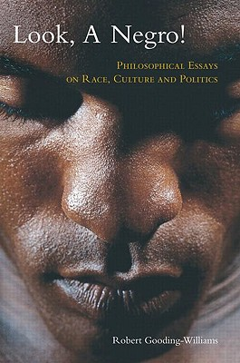 Look, a Negro!: Philosophical Essays on Race, Culture, and Politics - Gooding-Williams, Robert