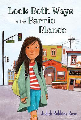 Look Both Ways in the Barrio Blanco - Rose, Judith Robbins