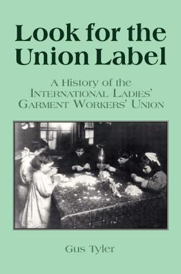 Look for the Union Label: History of the International Ladies' Garment Workers' Union - Tyler, Gus