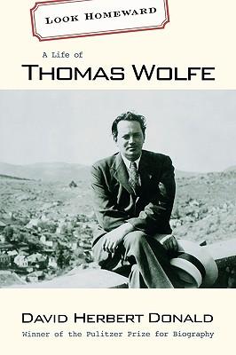 Look Homeward: A Life of Thomas Wolfe - Donald, David Herbert