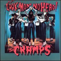 Look Mom No Head! - The Cramps