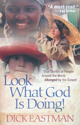 Look What God Is Doing!: True Stories of People Around the World Changed by the Gospel - Eastman, Dick