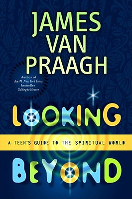 Looking Beyond: A Teen's Guide to the Spiritual World - Van Praagh, James