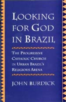 Looking for God in Brazil: Progressive Catholic Church Urb - Burdick, John