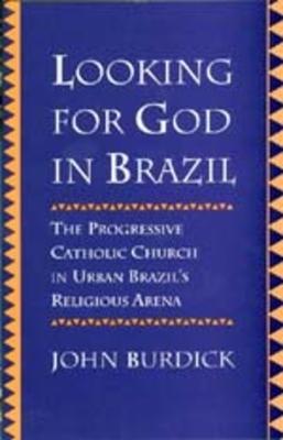 Looking for God in Brazil: Progressive Catholic Church Urb - Burdick, John