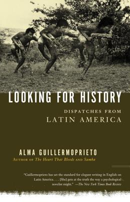 Looking for History: Dispatches from Latin America - Guillermoprieto, Alma