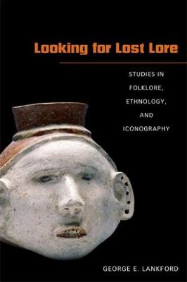 Looking for Lost Lore: Studies in Folklore, Ethnology, and Iconography - Lankford, George E