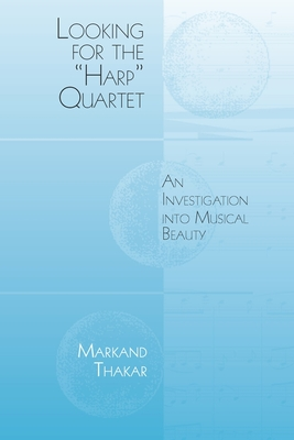 "Looking for the ""Harp"" Quartet: An Investigation into Musical Beauty - Thakar, Markand"