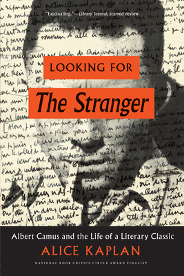 Looking for the Stranger: Albert Camus and the Life of a Literary Classic - Kaplan, Alice