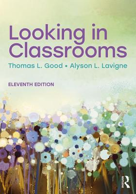 Looking in Classrooms - Good, Thomas L, Dr., and LaVigne, Alyson L