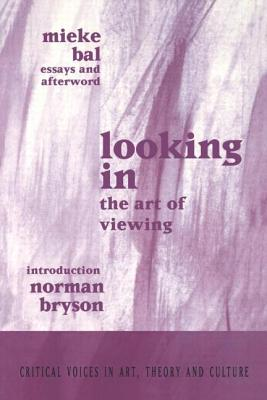 Looking in: The Art of Viewing - Bal, Mieke, and Ostrow, Saul, and Bryson, Norman (Editor)