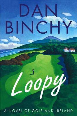 Loopy: A Novel of Golf and Ireland - Binchy, Dan
