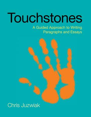 Loose-Leaf Version for Touchstones: A Guided Approach to Writing Paragraphs and Essays - Juzwiak, Chris