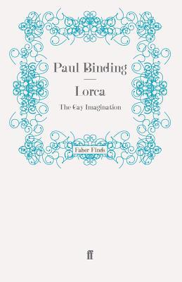 Lorca: The Gay Imagination - Binding, Paul