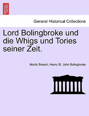Lord Bolingbroke Und Die Whigs Und Tories Seiner Zeit. - Brosch, Moritz, and Bolingbroke, Henry St John