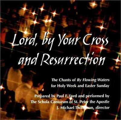 Lord, by Your Cross and Resurrection - Ford, Paul F, and Schola Cantorum of St Peter the Apostle (Performed by), and Cantorum, Schola
