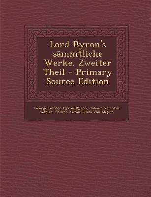 Lord Byron's Sammtliche Werke. Zweiter Theil - Byron, George Gordon, Lord, and Adrian, Johann Valentin, and Von Meyer, Philipp Anton Guido