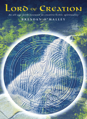 Lord of Creation: A Resource for Creative Celtic Spirituality - O'Malley, Brendan