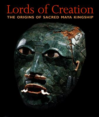 Lords of Creation: The Origins of Sacred Maya Kingship - Fields, Virginia (Editor)