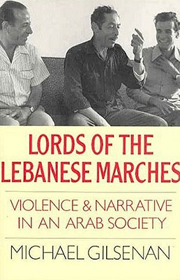 Lords of the Lebanese Marches: Violence & Narrative in an Arab Society - Gilsenan, Michael