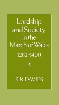 Lordship and Society in the March of Wales 1282-1400 - Davies, R R