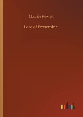 Lore of Proserpine - Hewlett, Maurice