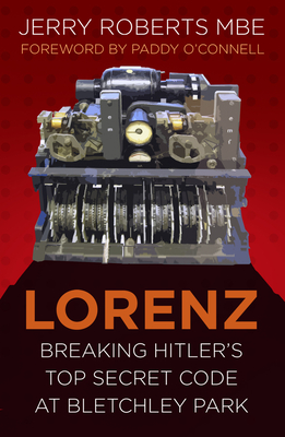 Lorenz: Breaking Hitler's Top Secret Code at Bletchley Park - Roberts, Jerry