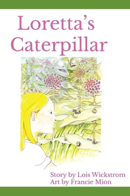 Loretta's Caterpillar Large Print Edition - Wickstrom, Lois