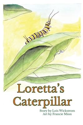 Loretta's Caterpillar (paperback) - Wickstrom, Lois, and Mion, Francie
