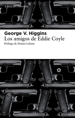 Los Amigos de Eddie Coyle - Higgins, George V, and Lehane, Dennis (Prologue by)
