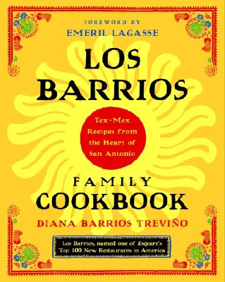 Los Barrios Family Cookbook: Tex-Mex Recipes from the Heart of San Antonio - Trevino, Diana Barrios, and Lagasse, Emeril (Foreword by)