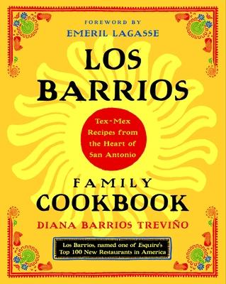 Los Barrios Family Cookbook: Tex-Mex Recipes from the Heart of San Antonio - Trevino, Diana Barrios