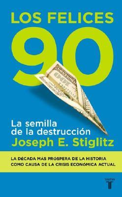 Los Felices Noventa - Stiglitz, Joseph E