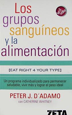 Los Grupos Sanguineos y la Alimentacion - D'Adamo, Peter J, Dr., and Whitney, Catherine