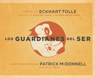 Los Guardianes del Ser - Tolle, Eckhart (Text by), and McDonnell, Patrick (Illustrator)