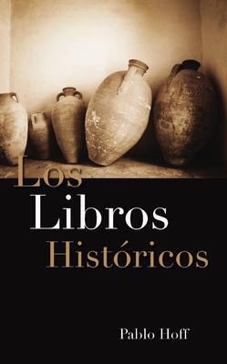 Los Libros Historicos: Dios y Su Pueblo En El Antiguo Testamento - Hoff, Pablo