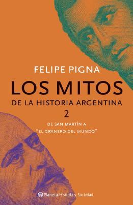 Los Mitos de La Historia Argentina - Pigna, Felipe