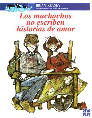 Los Muchachos No Escriben Historias de Amor - Keaney, Brian, and Cardemil, Carmen (Illustrator), and F, Joaquin Diez-Canedo (Translated by)