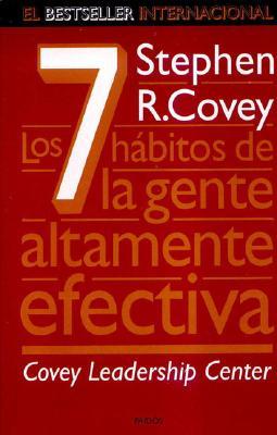 Los Siete Habitos de La Gente Altamente Efectiva - Covey, Stephen R, Dr.