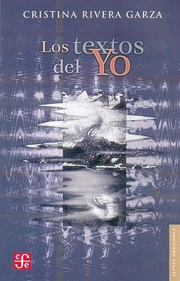 Los Textos del Yo - Rivera Garza, Cristina
