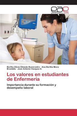Los Valores En Estudiantes de Enfermeria - Olmedo Buenrostro Bertha Alicia, and Mora Brambila Ana Bertha, and Vazquez E Jose Antonio