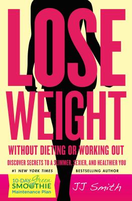 Lose Weight Without Dieting or Working Out! - Smith, Jj