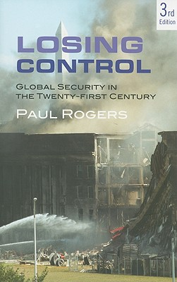 Losing Control: Global Security in the 21st Century - Rogers, Paul