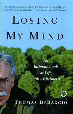 Losing My Mind: An Intimate Look at Life with Alzheimer's - DeBaggio, Thomas
