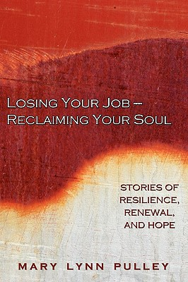 Losing Your Job- Reclaiming Your Soul - Pulley, Mary Lynn, and Horowitz, Marcia (Editor)