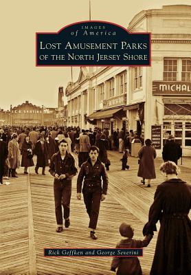 Lost Amusement Parks of the North Jersey Shore - Geffken, Rick