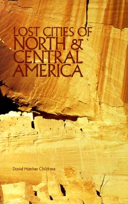Lost Cities of North & Central America - Childress, David